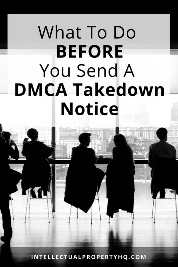 what to do before you send a dmca takedown notice intellectual