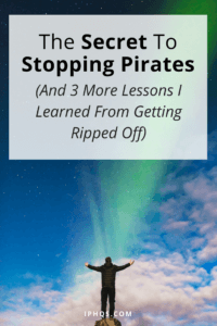 The Secret To Stopping Pirates (And 3 More Lessons I Learned From Getting Ripped Off)