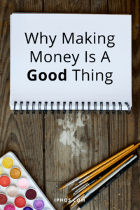 Why Making Money Is A Good Thing