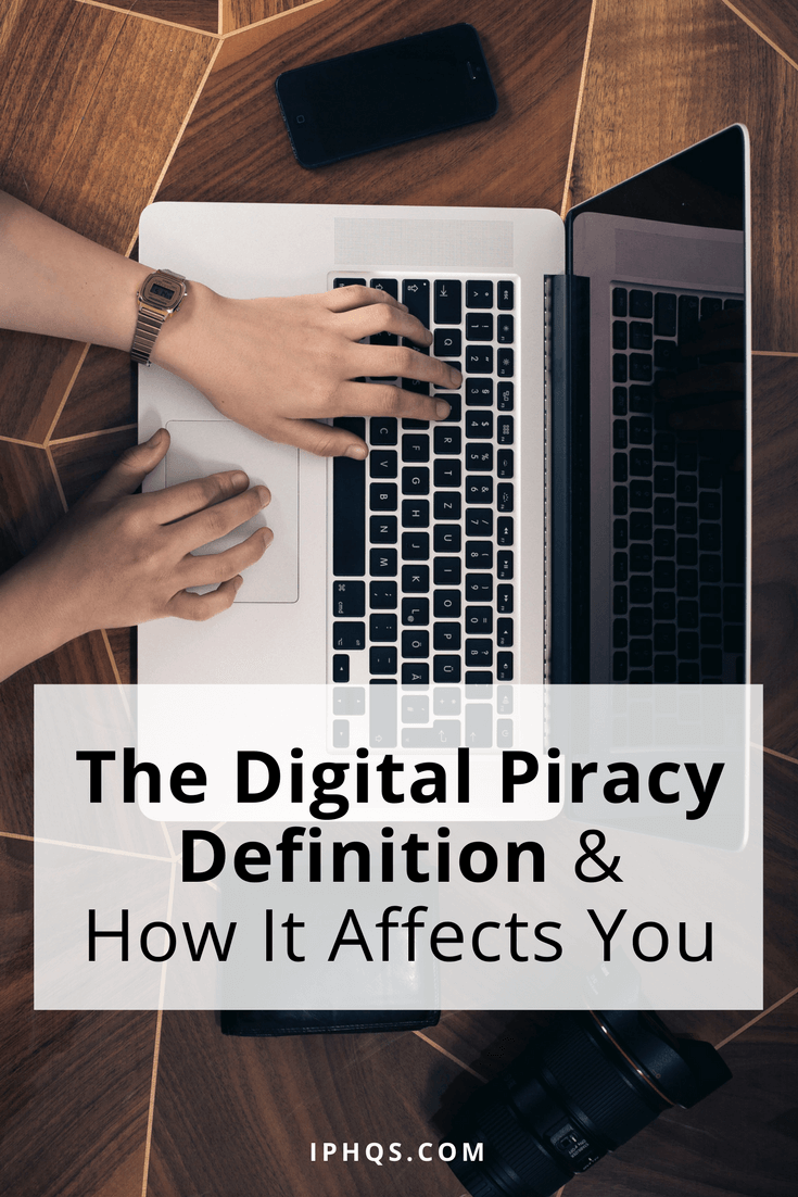 The Digital Piracy definition affects the way we create and share content. What does this mean for you?
