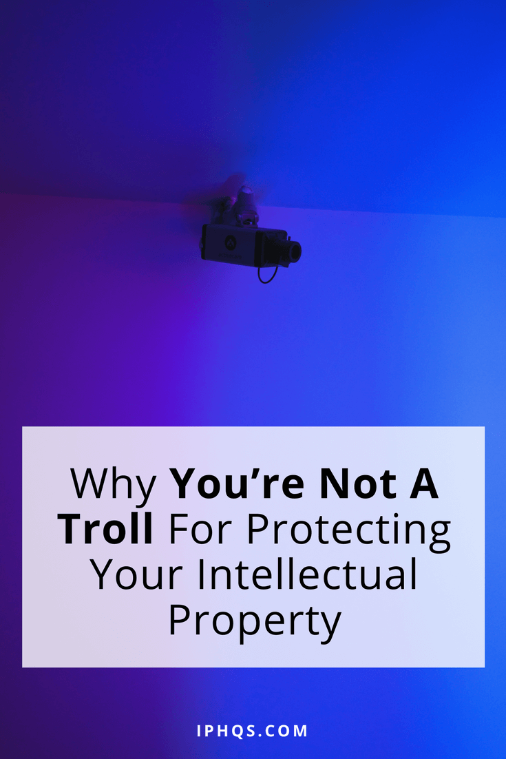 Why You're Not A Troll For Protecting Your Intellectual Property