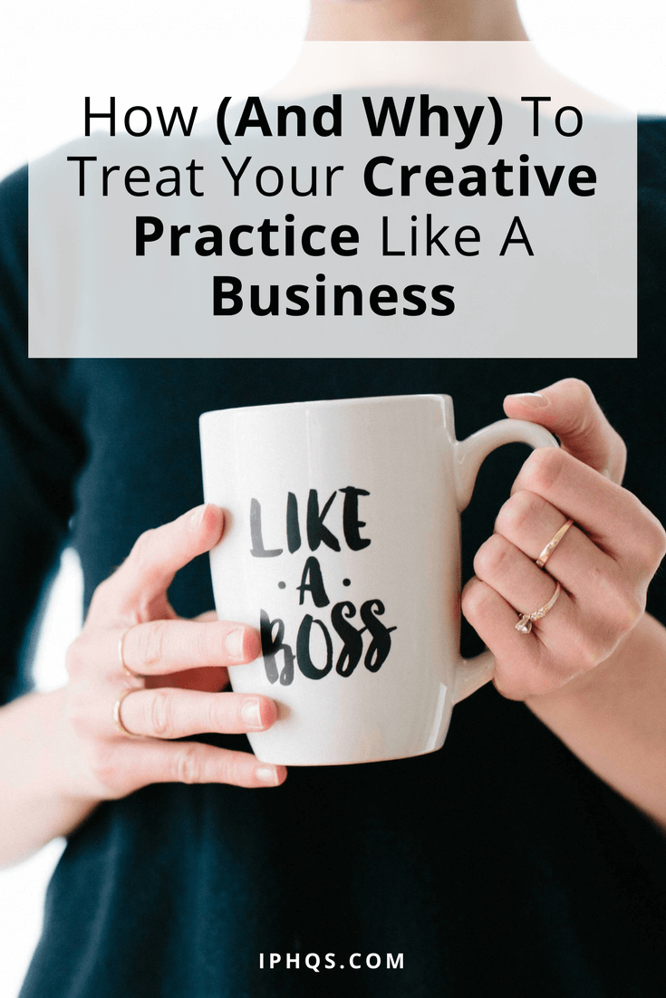 "Still fooling yourself that your side hustle is ""just a hobby""? Here's how (and why) to treat your creative practice like a business."